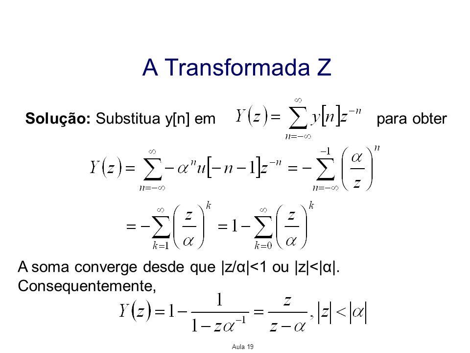 A Transformada Z Solução: Substitua y[n] em para obter